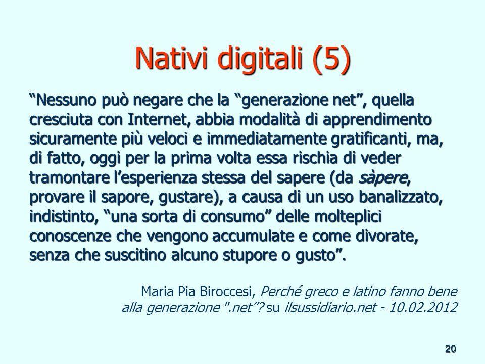 20 Nativi digitali (5) Nessuno può negare che la generazione net, quella cresciuta con Internet, abbia modalità di apprendimento sicuramente più veloc