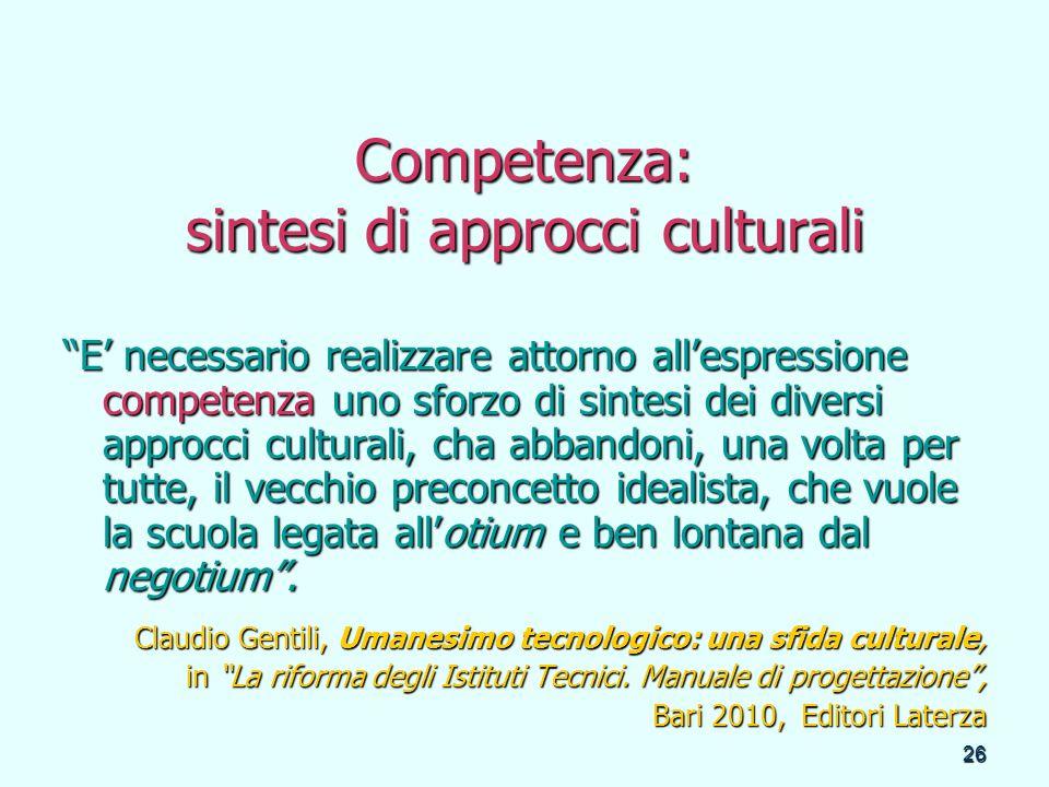26 Competenza: sintesi di approcci culturali E necessario realizzare attorno allespressione competenza uno sforzo di sintesi dei diversi approcci cult