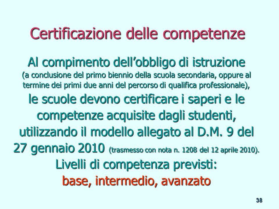 38 Certificazione delle competenze Al compimento dellobbligo di istruzione (a conclusione del primo biennio della scuola secondaria, oppure al termine