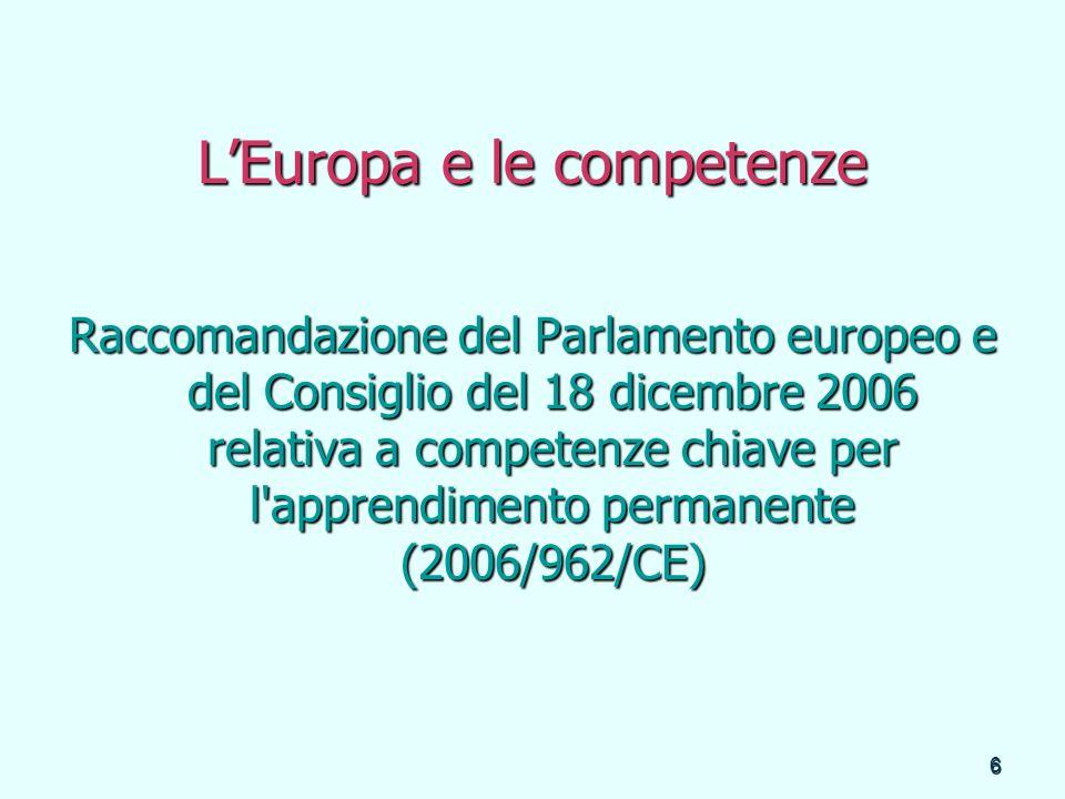 6 LEuropa e le competenze Raccomandazione del Parlamento europeo e del Consiglio del 18 dicembre 2006 relativa a competenze chiave per l'apprendimento