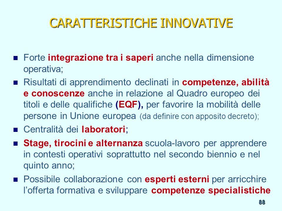 88 CARATTERISTICHE INNOVATIVE Forte integrazione tra i saperi anche nella dimensione operativa; Risultati di apprendimento declinati in competenze, ab