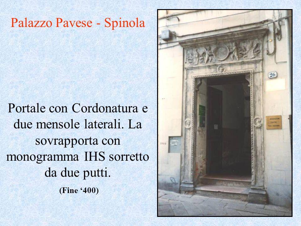 Portale con Cordonatura e due mensole laterali. La sovrapporta con monogramma IHS sorretto da due putti. Palazzo Pavese - Spinola (Fine 400)