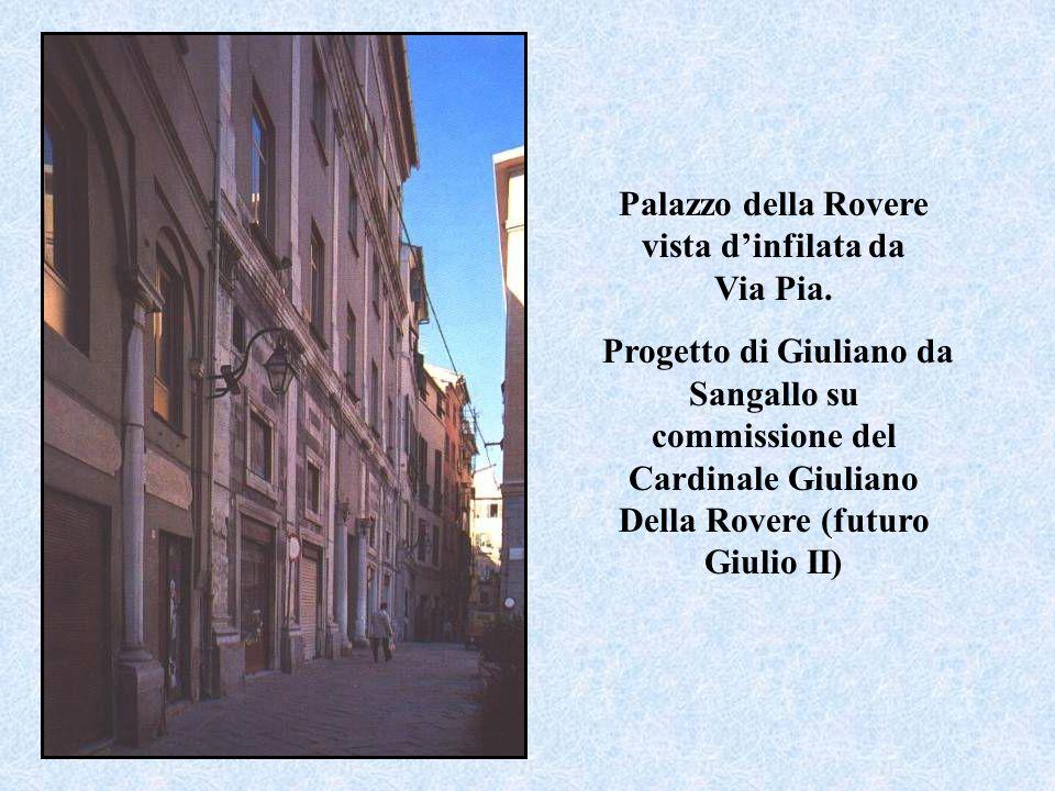 Palazzo della Rovere vista dinfilata da Via Pia. Progetto di Giuliano da Sangallo su commissione del Cardinale Giuliano Della Rovere (futuro Giulio II