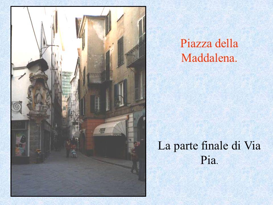 Piazza della Maddalena. La parte finale di Via Pia.