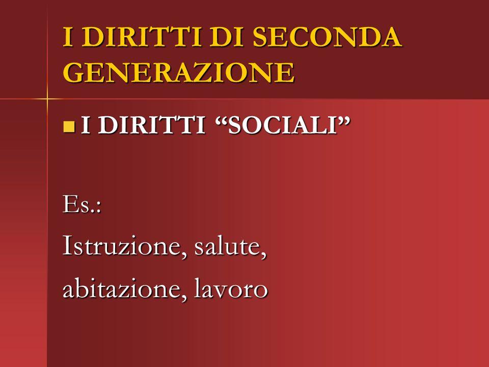 I DIRITTI DI SECONDA GENERAZIONE I DIRITTI SOCIALI I DIRITTI SOCIALIEs.: Istruzione, salute, abitazione, lavoro