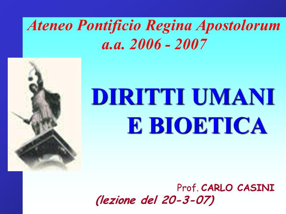 Ateneo Pontificio Regina Apostolorum a.a. 2006 - 2007 DIRITTI UMANI E BIOETICA Prof. CARLO CASINI (lezione del 20-3-07)