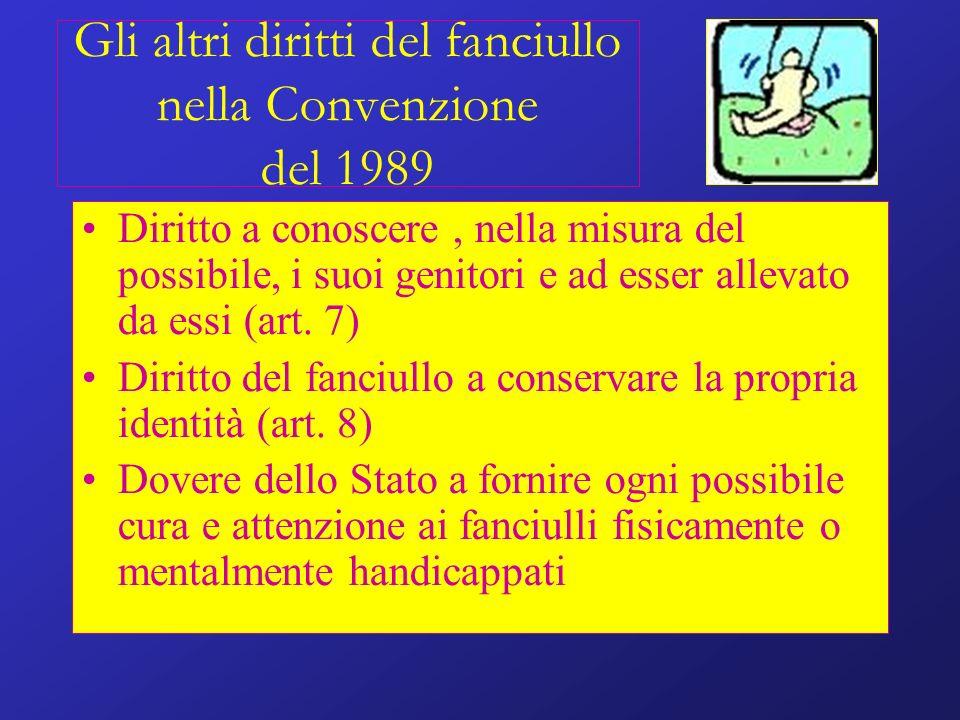Gli altri diritti del fanciullo nella Convenzione del 1989 Diritto a conoscere, nella misura del possibile, i suoi genitori e ad esser allevato da ess