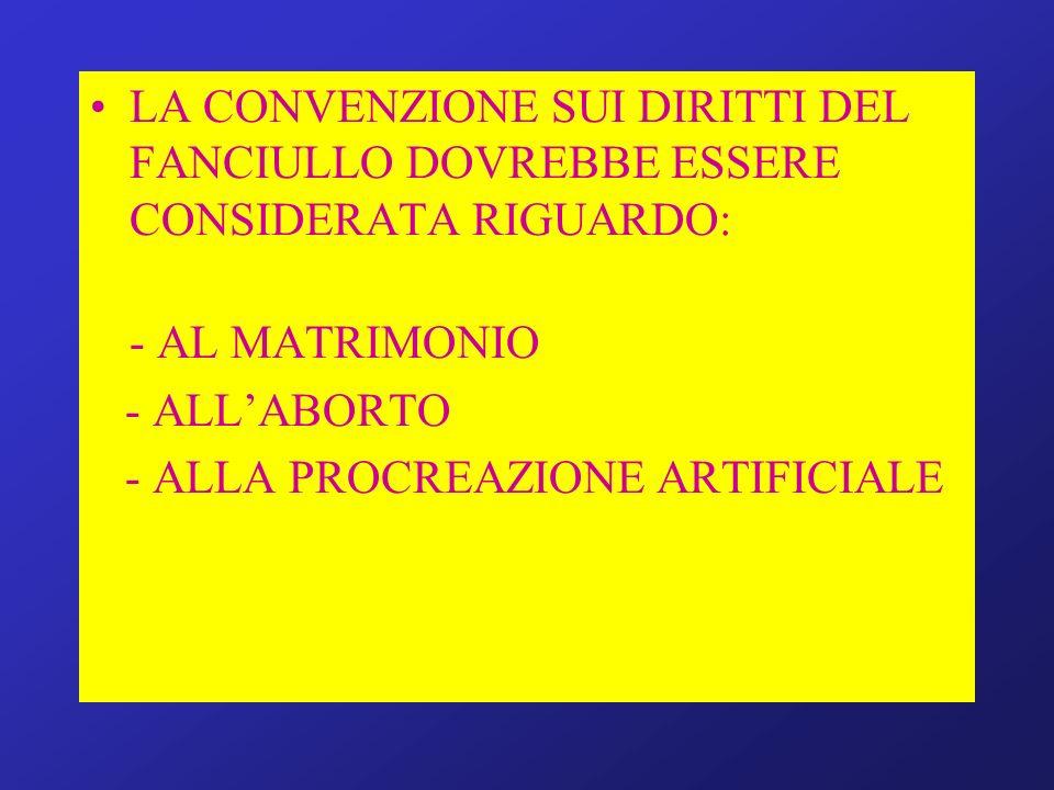 LA CONVENZIONE SUI DIRITTI DEL FANCIULLO DOVREBBE ESSERE CONSIDERATA RIGUARDO: - AL MATRIMONIO - ALLABORTO - ALLA PROCREAZIONE ARTIFICIALE