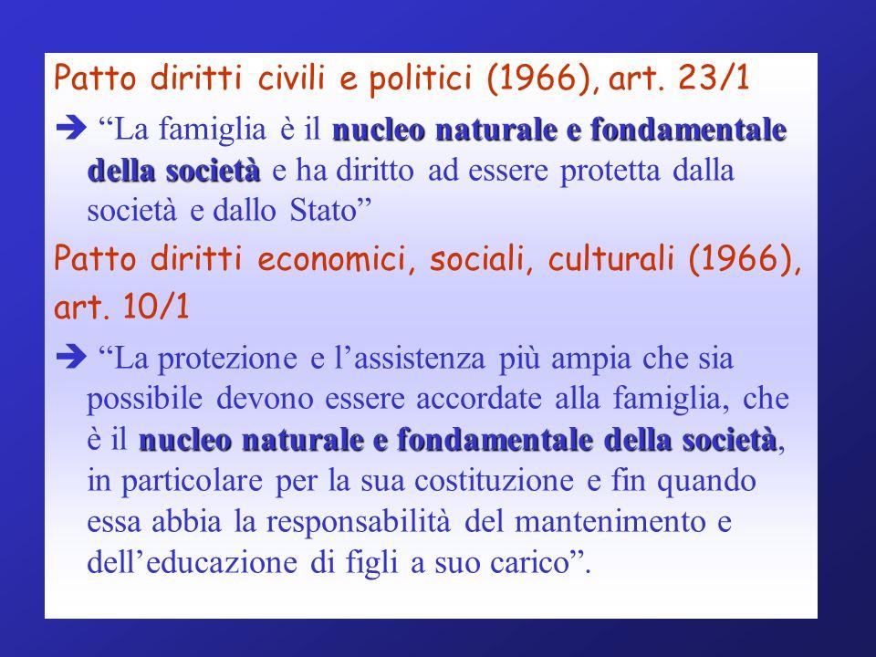 Patto diritti civili e politici (1966), art. 23/1 nucleo naturale e fondamentale della società La famiglia è il nucleo naturale e fondamentale della s