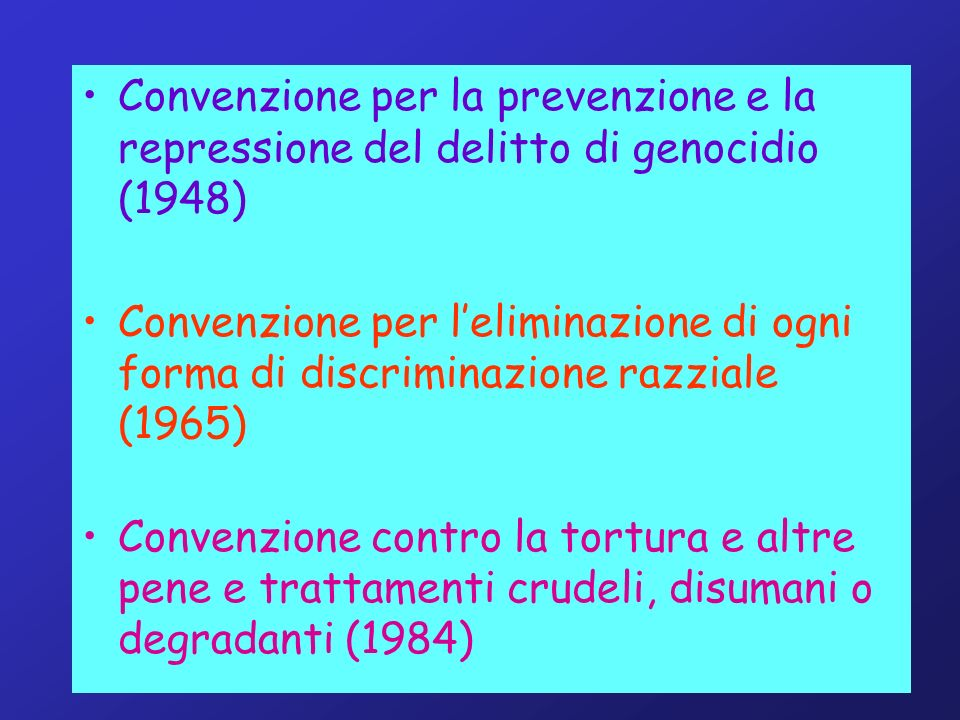 Convenzione per la prevenzione e la repressione del delitto di genocidio (1948) Convenzione per leliminazione di ogni forma di discriminazione razzial