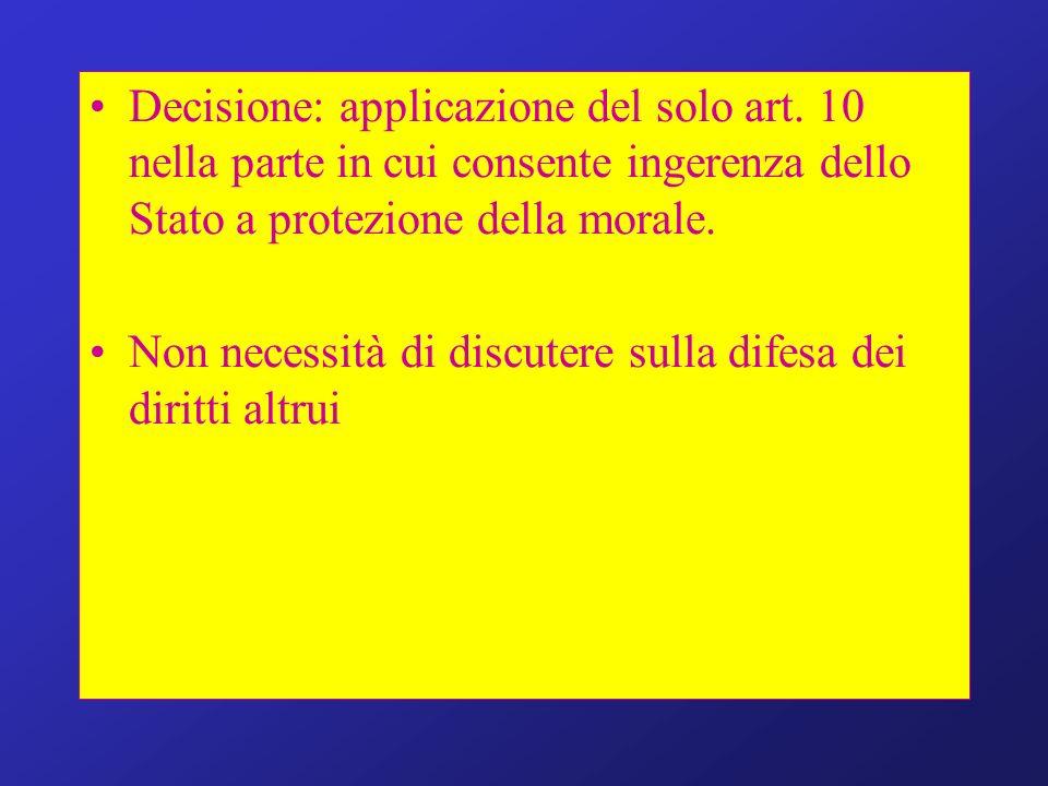 Decisione: applicazione del solo art. 10 nella parte in cui consente ingerenza dello Stato a protezione della morale. Non necessità di discutere sulla