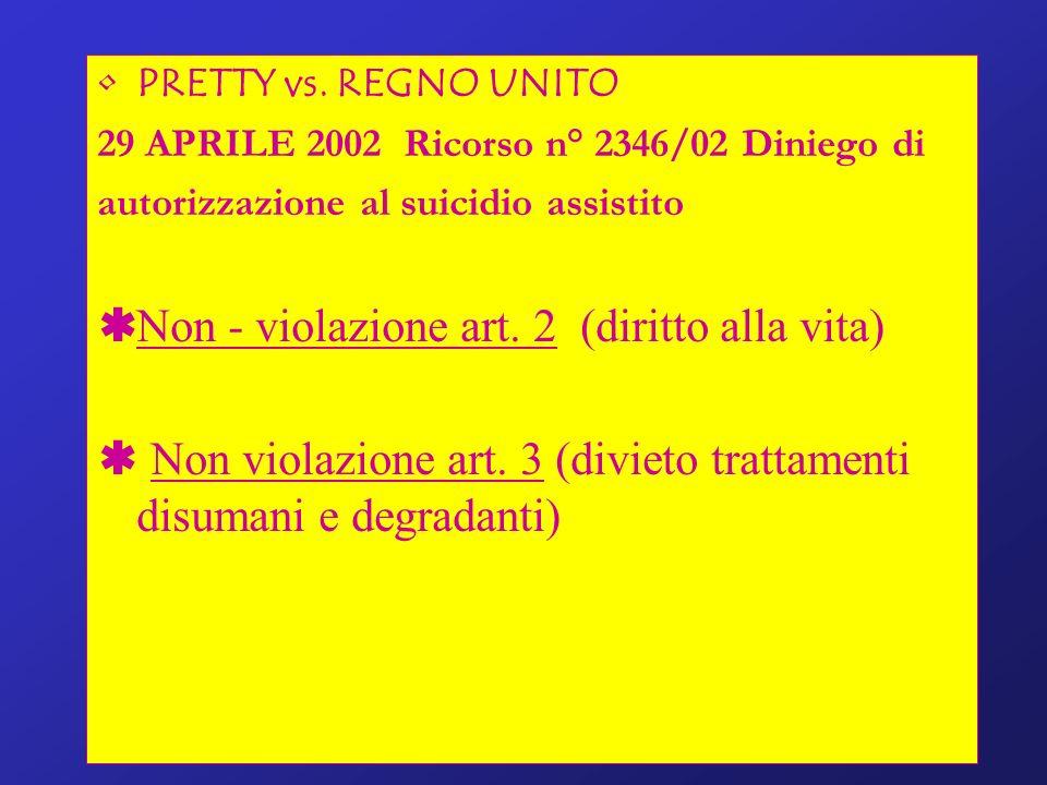 PRETTY vs. REGNO UNITO 29 APRILE 2002 Ricorso n° 2346/02 Diniego di autorizzazione al suicidio assistito Non - violazione art. 2 (diritto alla vita) N