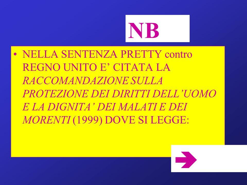 NELLA SENTENZA PRETTY contro REGNO UNITO E CITATA LA RACCOMANDAZIONE SULLA PROTEZIONE DEI DIRITTI DELLUOMO E LA DIGNITA DEI MALATI E DEI MORENTI (1999