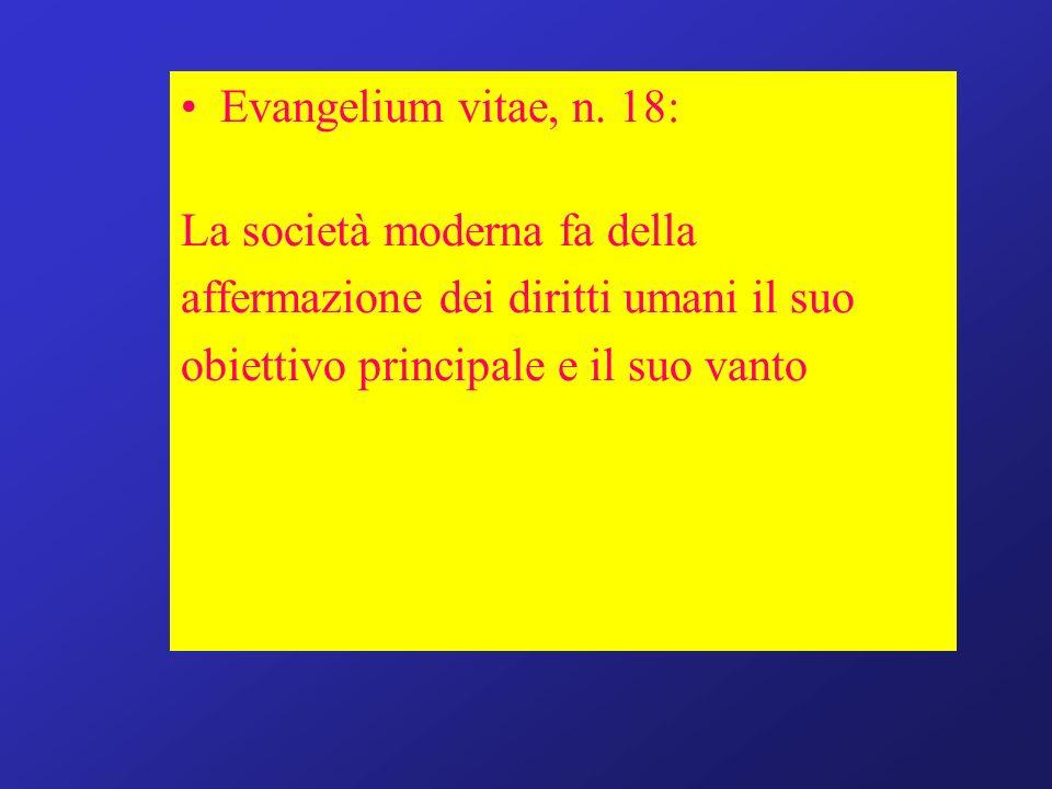 Evangelium vitae, n. 18: La società moderna fa della affermazione dei diritti umani il suo obiettivo principale e il suo vanto