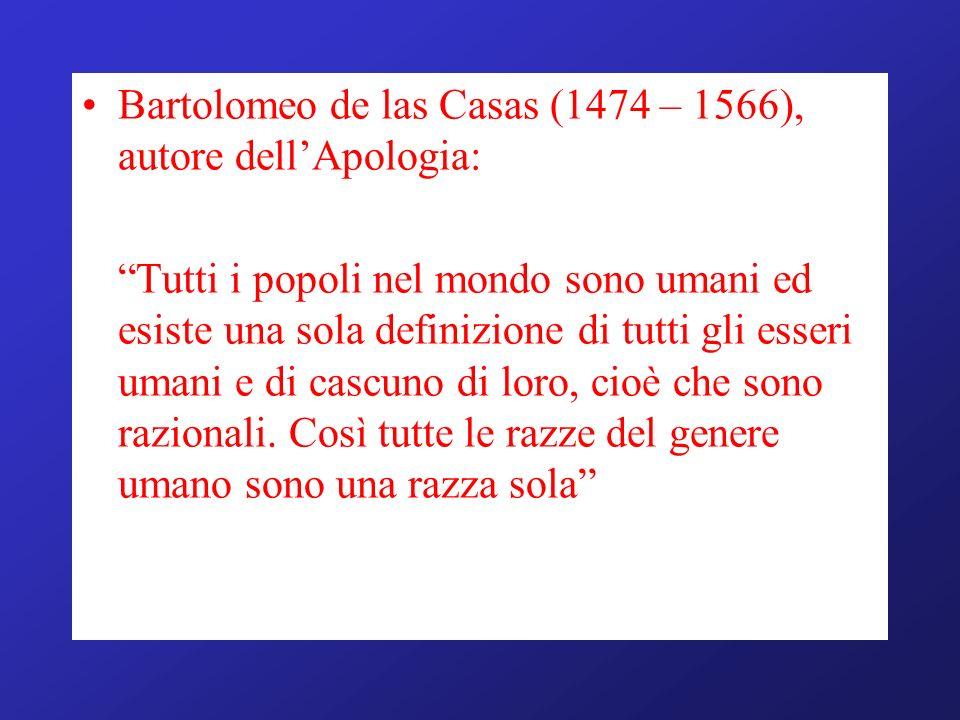 Bartolomeo de las Casas (1474 – 1566), autore dellApologia: Tutti i popoli nel mondo sono umani ed esiste una sola definizione di tutti gli esseri uma