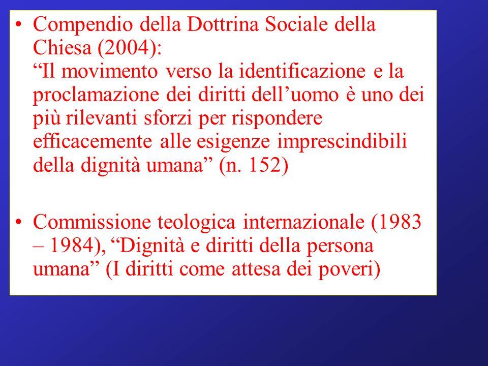 Compendio della Dottrina Sociale della Chiesa (2004): Il movimento verso la identificazione e la proclamazione dei diritti delluomo è uno dei più rile