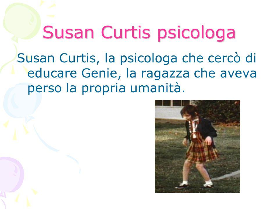 Susan Curtis psicologa Susan Curtis, la psicologa che cercò di educare Genie, la ragazza che aveva perso la propria umanità.
