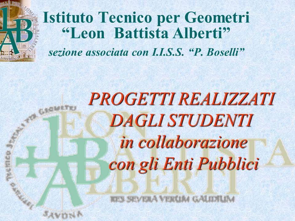Istituto Tecnico per Geometri Leon Battista Alberti sezione associata con I.I.S.S. P. Boselli PROGETTI REALIZZATI DAGLI STUDENTI in collaborazione con