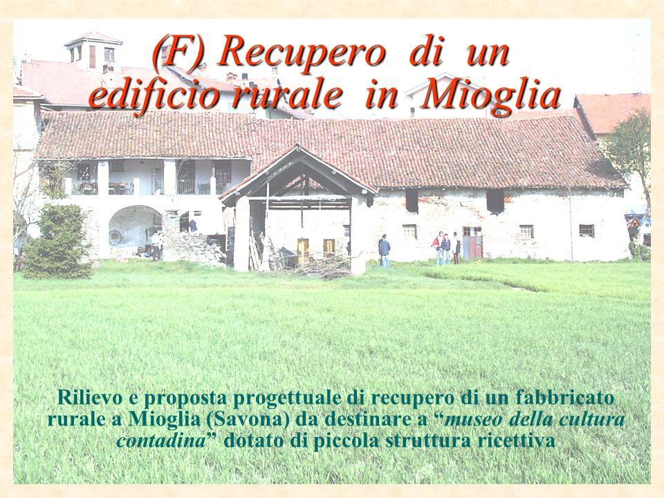 (F) Recupero di un edificio rurale in Mioglia (F) Recupero di un edificio rurale in Mioglia Rilievo e proposta progettuale di recupero di un fabbricat
