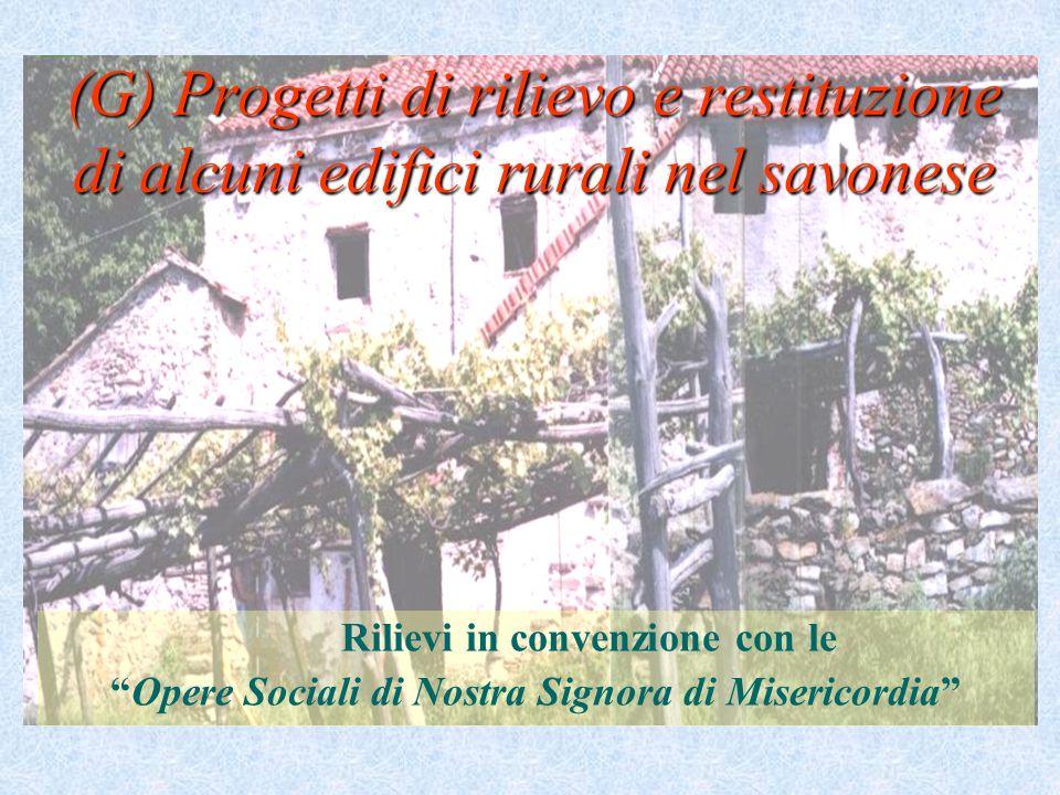 (G) Progetti di rilievo e restituzione di alcuni edifici rurali nel savonese Rilievi in convenzione con le Opere Sociali di Nostra Signora di Misericordia