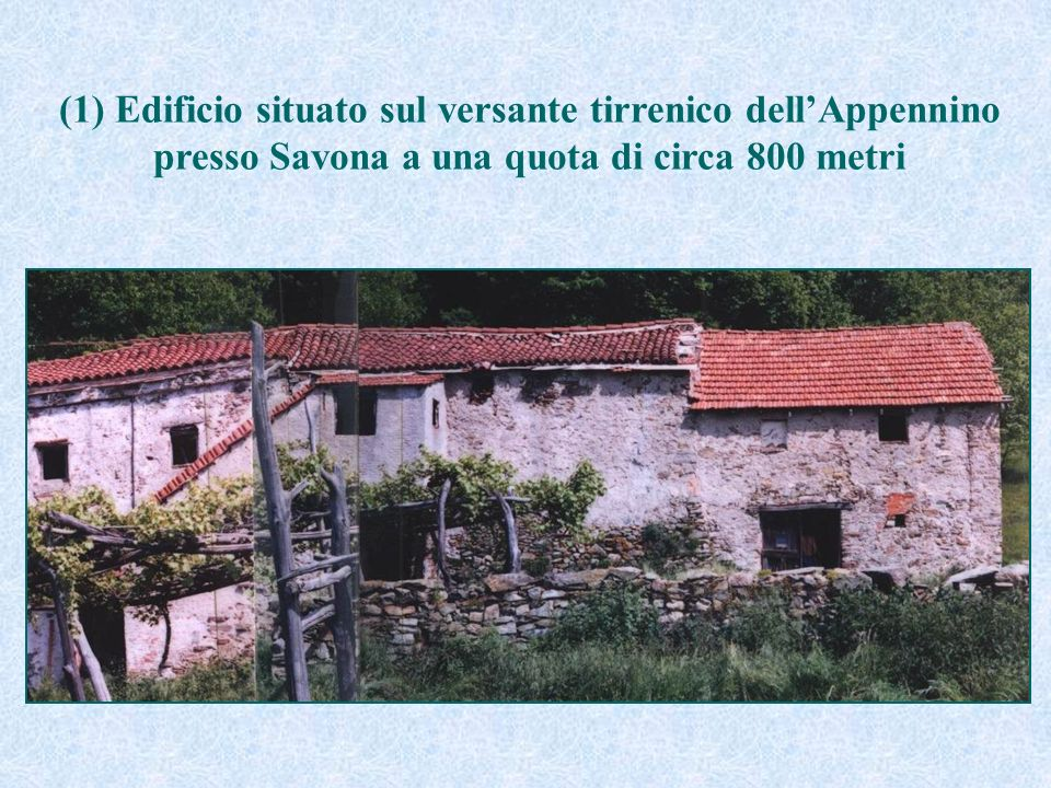 (1) Edificio situato sul versante tirrenico dellAppennino presso Savona a una quota di circa 800 metri