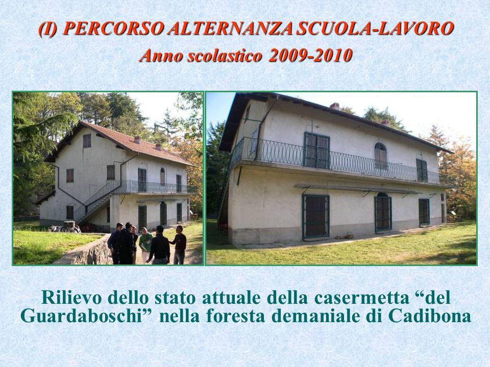 (I) PERCORSO ALTERNANZA SCUOLA-LAVORO Anno scolastico 2009-2010 Rilievo dello stato attuale della casermetta del Guardaboschi nella foresta demaniale di Cadibona