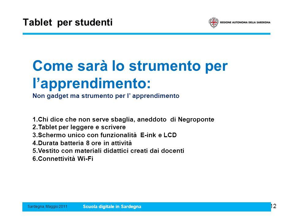 12 Tablet per studenti Sardegna, Maggio 2011 Scuola digitale in Sardegna Come sarà lo strumento per lapprendimento: Non gadget ma strumento per l appr