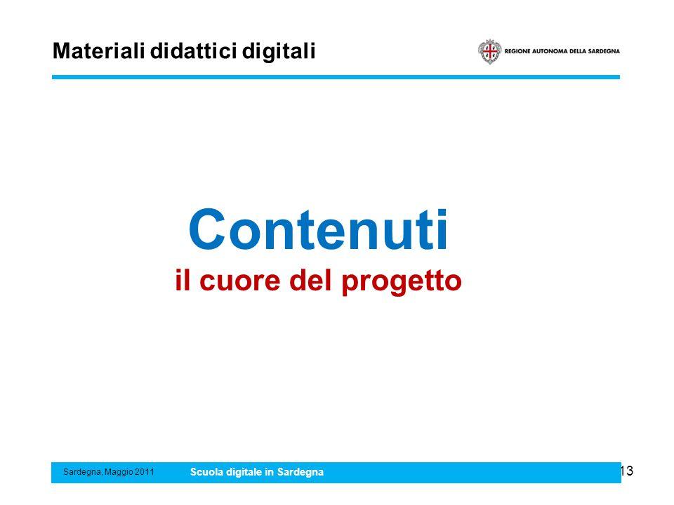 13 Materiali didattici digitali Sardegna, Maggio 2011 Scuola digitale in Sardegna Contenuti il cuore del progetto