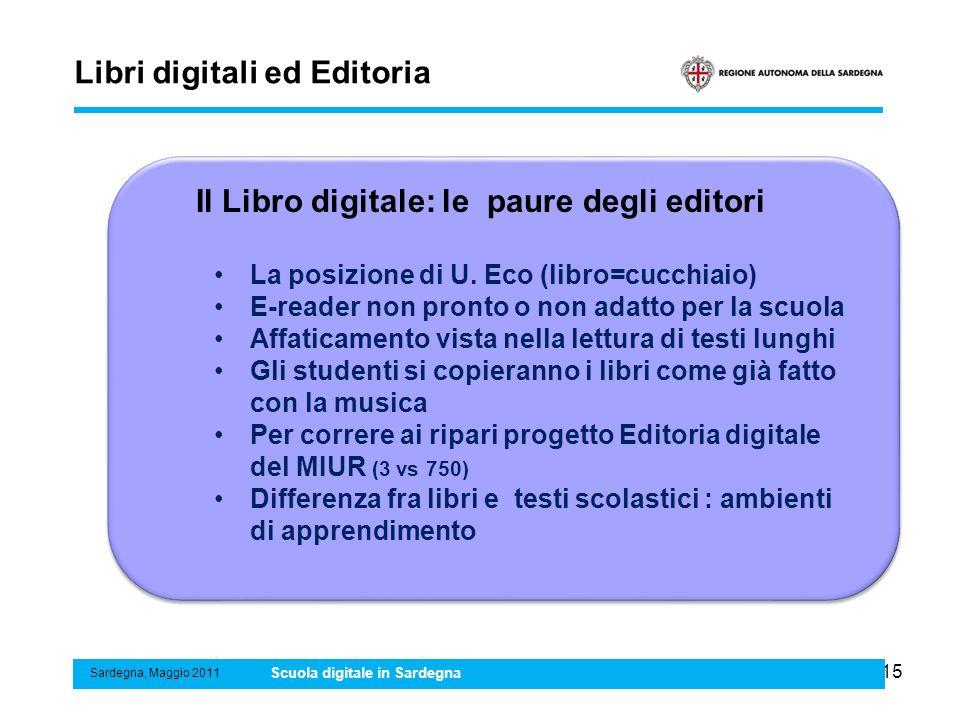 15 Libri digitali ed Editoria Sardegna, Maggio 2011 Scuola digitale in Sardegna Il Libro digitale: le paure degli editori La posizione di U. Eco (libr