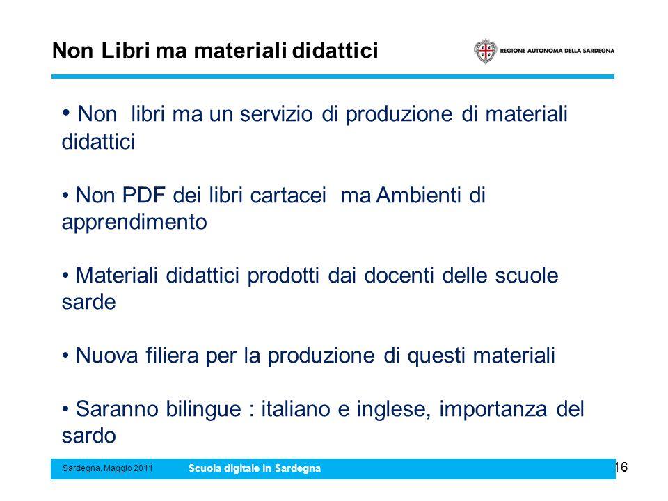 16 Non Libri ma materiali didattici Sardegna, Maggio 2011 Scuola digitale in Sardegna Non libri ma un servizio di produzione di materiali didattici No