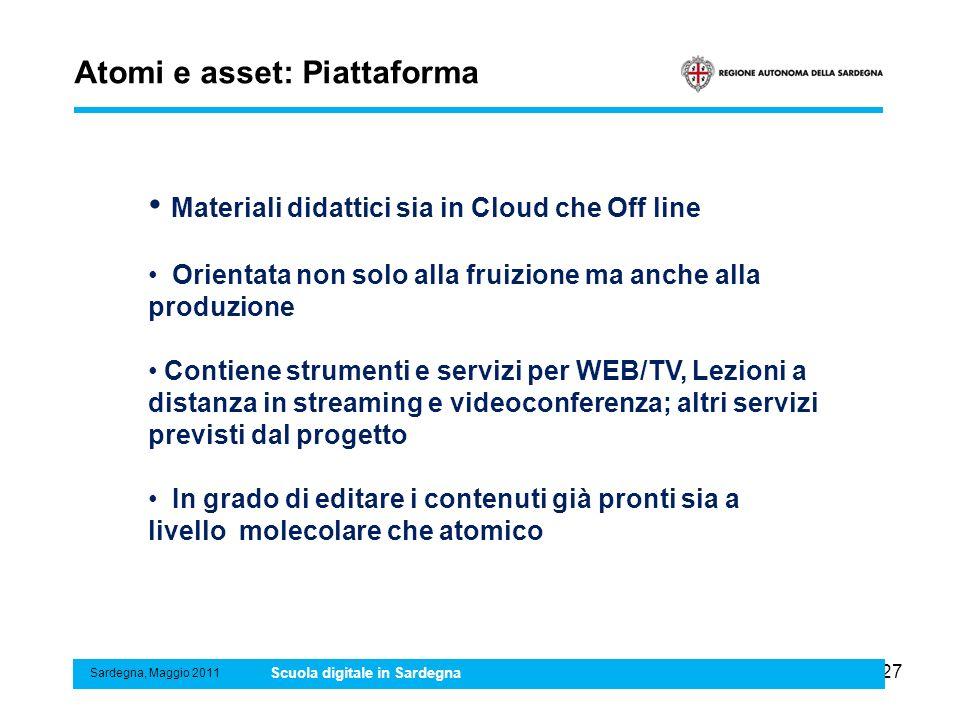 27 Atomi e asset: Piattaforma Sardegna, Maggio 2011 Scuola digitale in Sardegna Materiali didattici sia in Cloud che Off line Orientata non solo alla