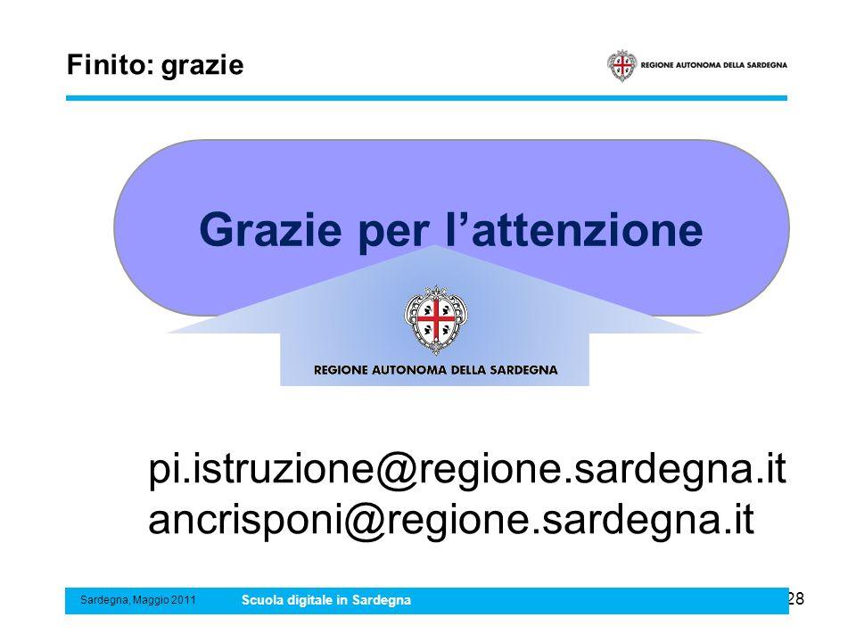 28 Finito: grazie Sardegna, Maggio 2011 Scuola digitale in Sardegna Grazie per lattenzione pi.istruzione@regione.sardegna.it ancrisponi@regione.sardeg