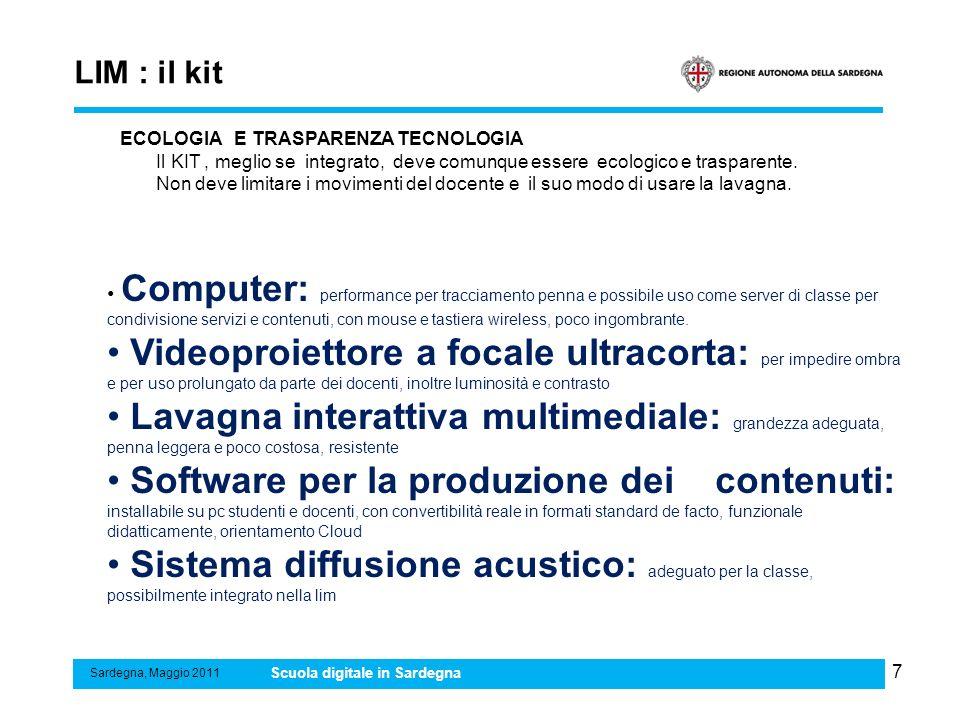 7 LIM : il kit Sardegna, Maggio 2011 Scuola digitale in Sardegna Computer: performance per tracciamento penna e possibile uso come server di classe pe