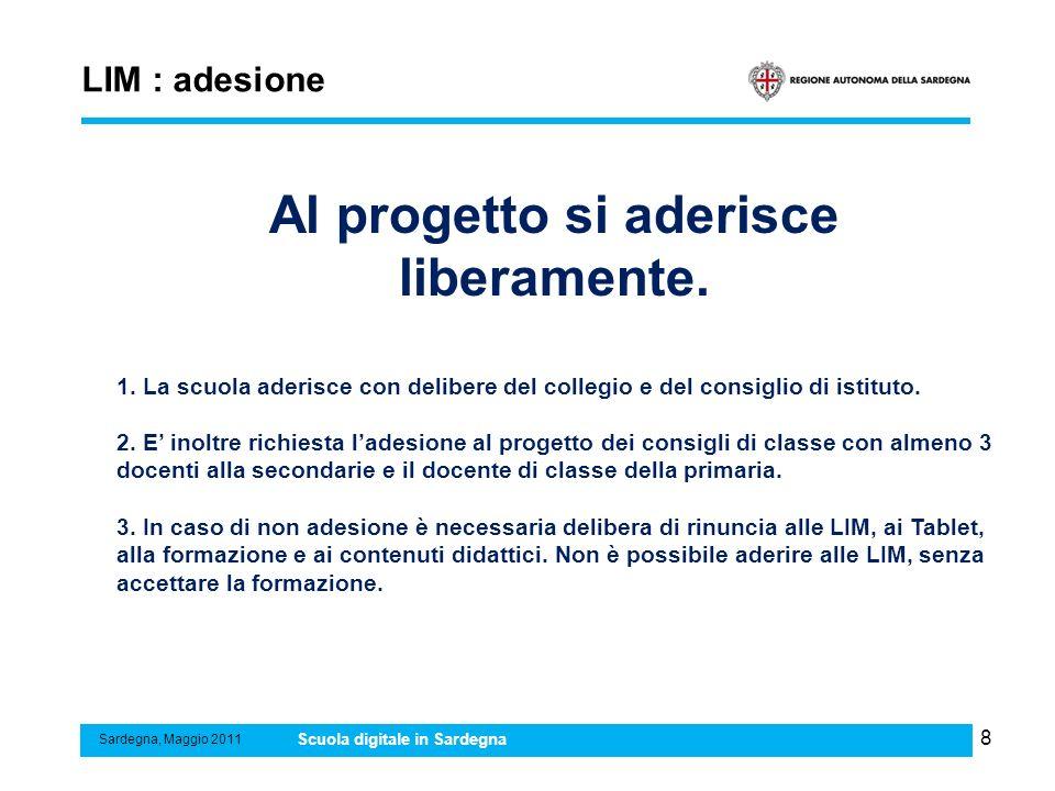 8 LIM : adesione Sardegna, Maggio 2011 Scuola digitale in Sardegna Al progetto si aderisce liberamente. 1. La scuola aderisce con delibere del collegi