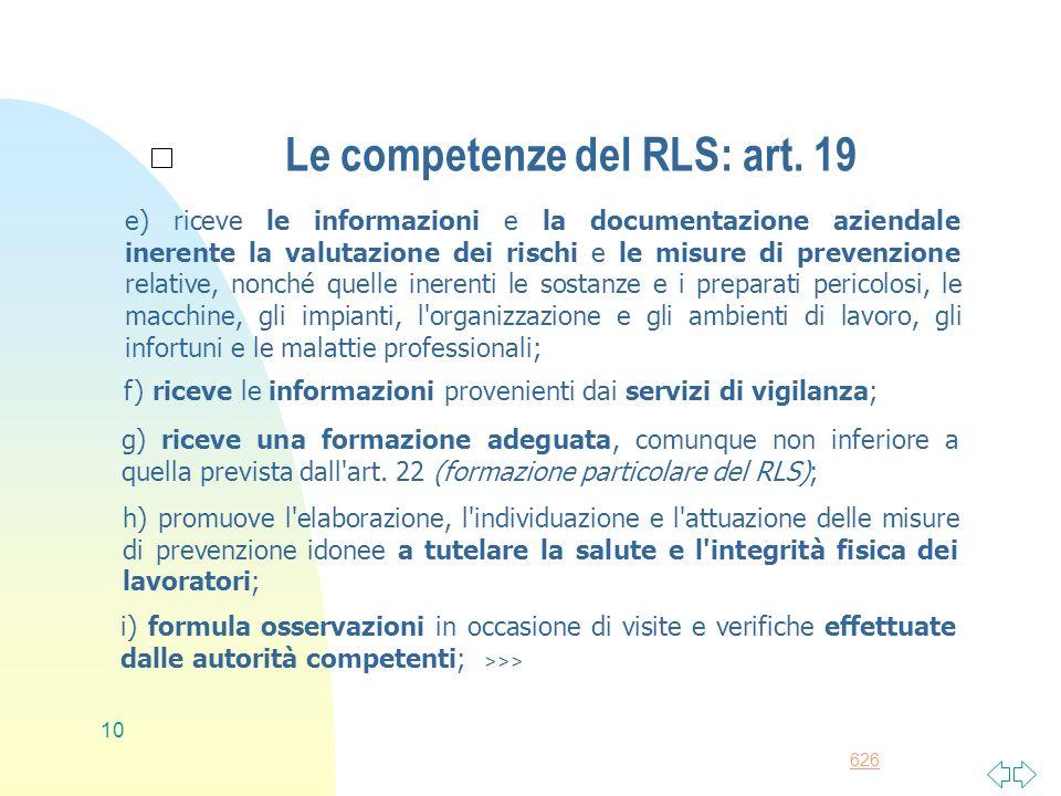 626 10 Le competenze del RLS: art. 19 e) riceve le informazioni e la documentazione aziendale inerente la valutazione dei rischi e le misure di preven