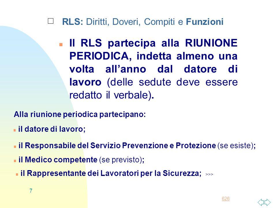 626 7 RLS: Diritti, Doveri, Compiti e Funzioni n Il RLS partecipa alla RIUNIONE PERIODICA, indetta almeno una volta allanno dal datore di lavoro (dell