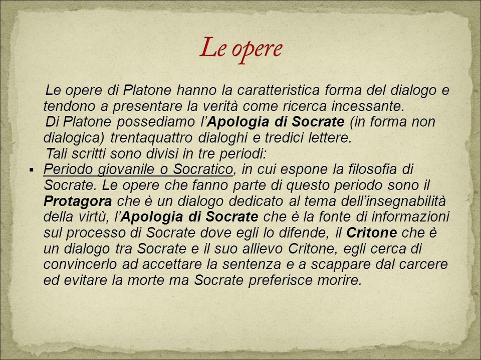 Le opere di Platone hanno la caratteristica forma del dialogo e tendono a presentare la verità come ricerca incessante. Di Platone possediamo lApologi