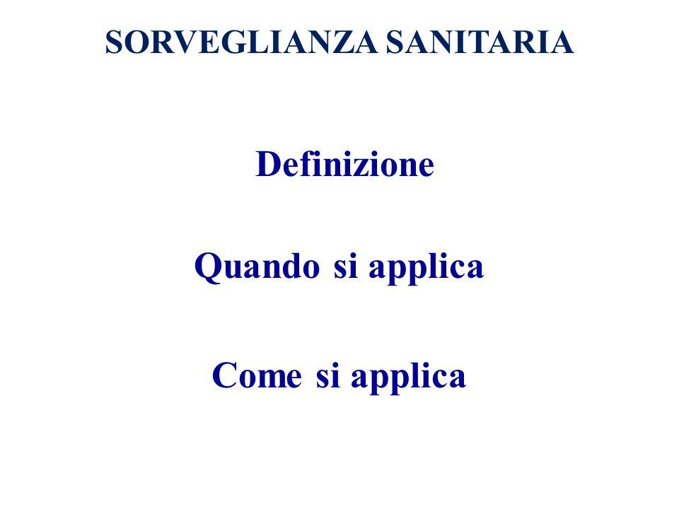 Come si applica Definizione Quando si applica SORVEGLIANZA SANITARIA