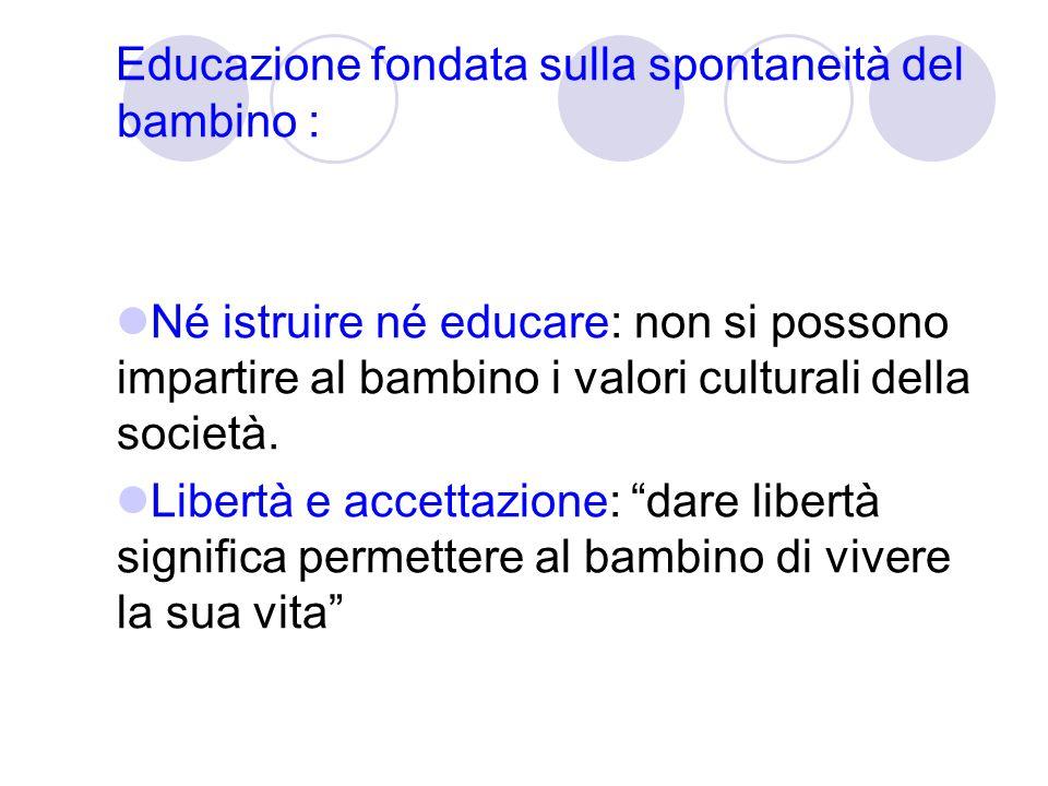 Educazione fondata sulla spontaneità del bambino : Né istruire né educare: non si possono impartire al bambino i valori culturali della società. Liber