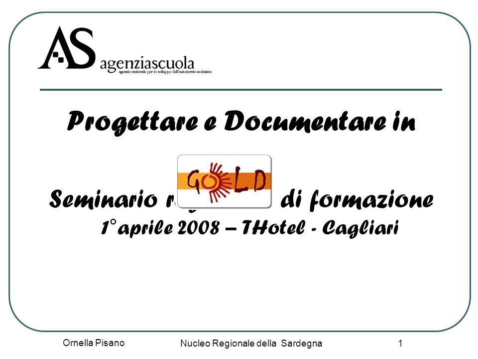 Ornella Pisano Nucleo Regionale della Sardegna 1 Progettare e Documentare in Seminario regionale di formazione 1°aprile 2008 – THotel - Cagliari