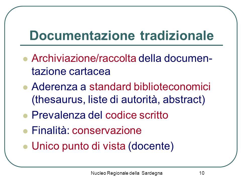 Nucleo Regionale della Sardegna 10 Documentazione tradizionale Archiviazione/raccolta della documen- tazione cartacea Aderenza a standard bibliotecono