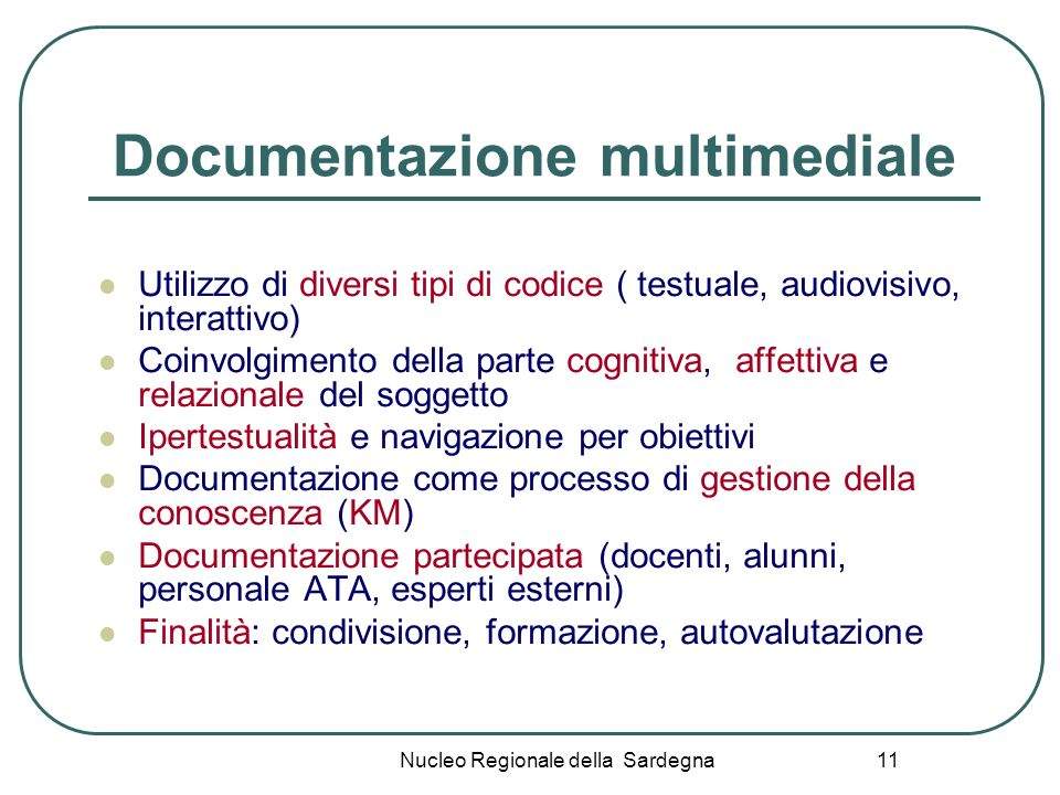 Nucleo Regionale della Sardegna 11 Documentazione multimediale Utilizzo di diversi tipi di codice ( testuale, audiovisivo, interattivo) Coinvolgimento