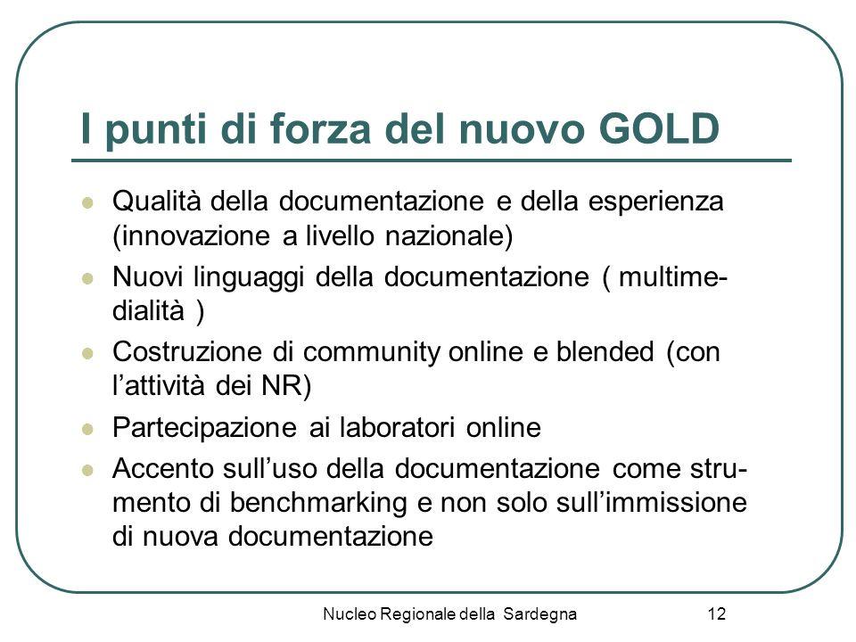 Nucleo Regionale della Sardegna 12 I punti di forza del nuovo GOLD Qualità della documentazione e della esperienza (innovazione a livello nazionale) N