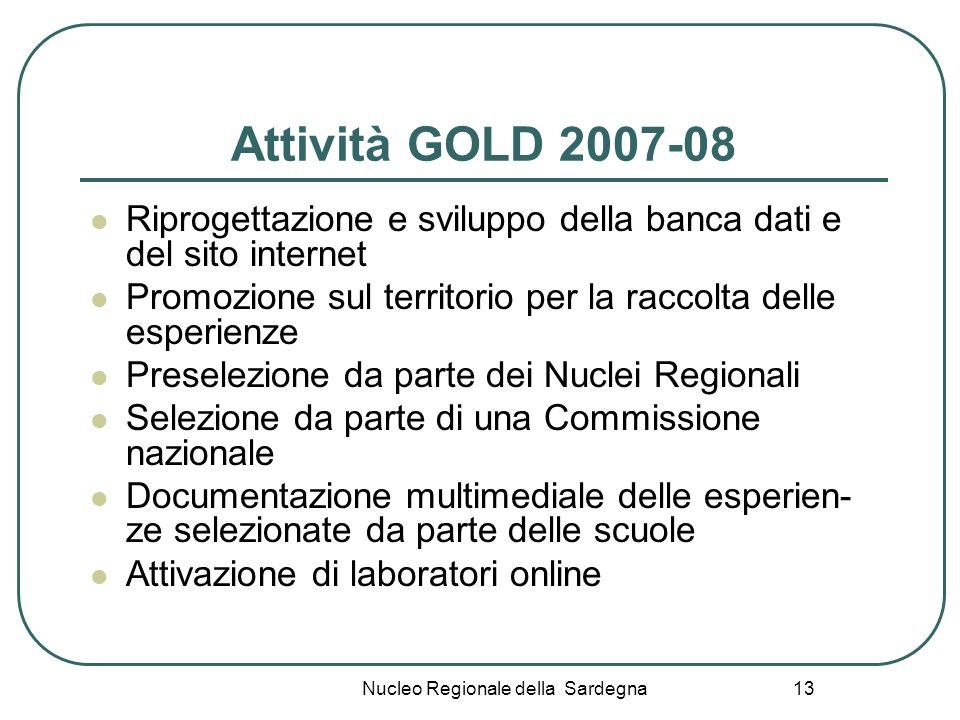 Nucleo Regionale della Sardegna 13 Attività GOLD 2007-08 Riprogettazione e sviluppo della banca dati e del sito internet Promozione sul territorio per