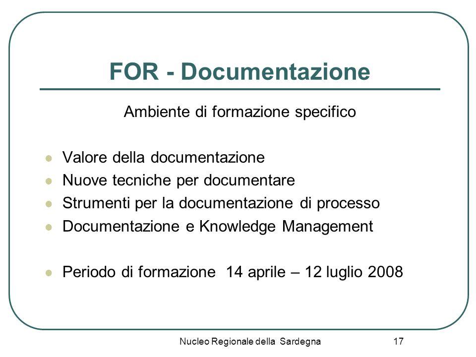 Nucleo Regionale della Sardegna 17 FOR - Documentazione Ambiente di formazione specifico Valore della documentazione Nuove tecniche per documentare St