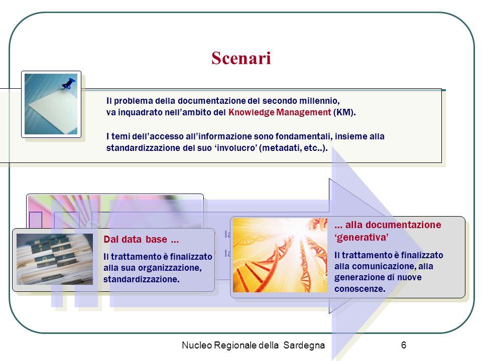 Nucleo Regionale della Sardegna 7 Documentazione La documentazione ha quindi oggi due ordini di problemi da risolvere: creare sistemi efficaci di conoscenza creare innovazione