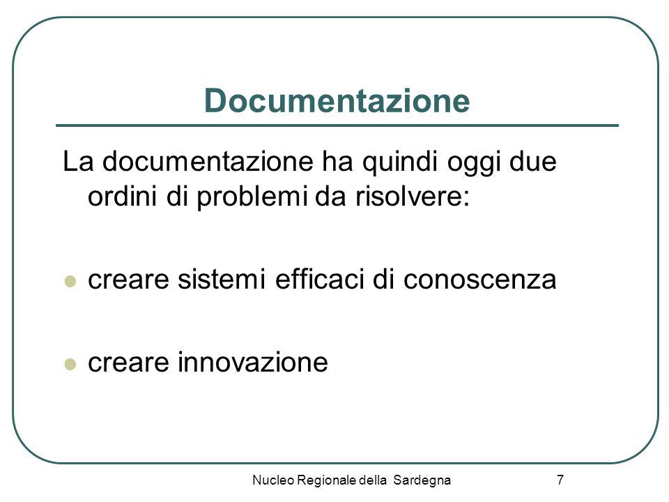 Nucleo Regionale della Sardegna 7 Documentazione La documentazione ha quindi oggi due ordini di problemi da risolvere: creare sistemi efficaci di cono