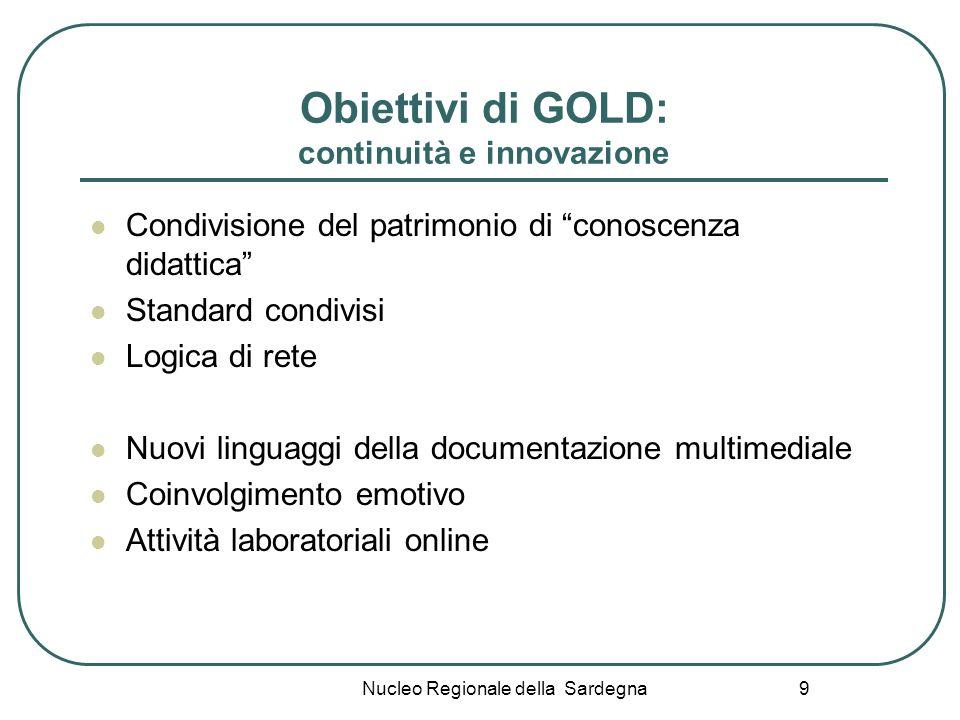 Nucleo Regionale della Sardegna 9 Obiettivi di GOLD: continuità e innovazione Condivisione del patrimonio di conoscenza didattica Standard condivisi L