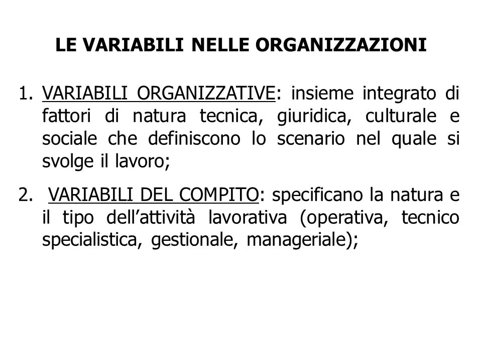 1.VARIABILI ORGANIZZATIVE: insieme integrato di fattori di natura tecnica, giuridica, culturale e sociale che definiscono lo scenario nel quale si svo