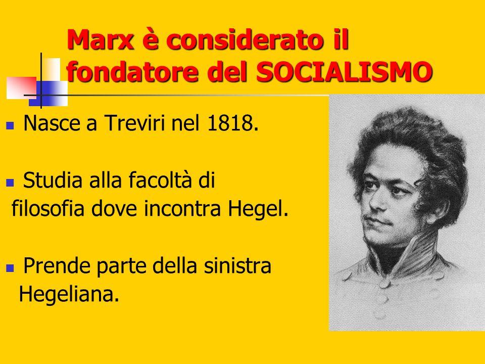 Marx è considerato il fondatore del SOCIALISMO Nasce a Treviri nel 1818. Studia alla facoltà di filosofia dove incontra Hegel. Prende parte della sini